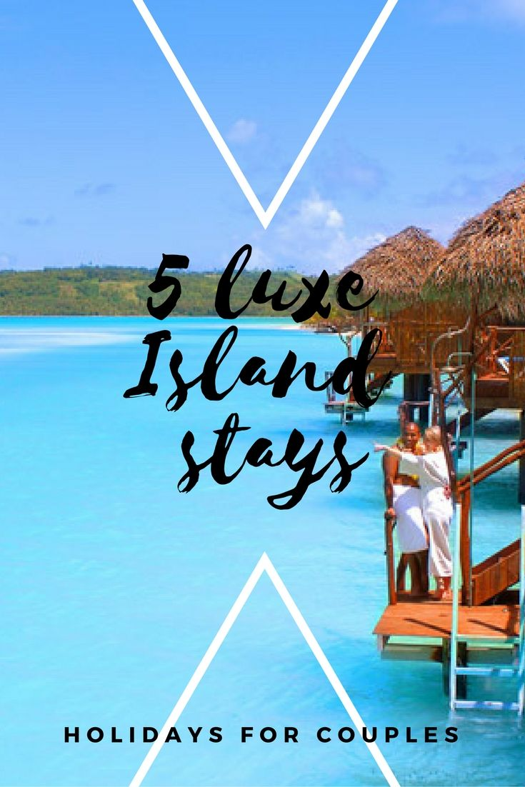 5 Luxe Island Stays.