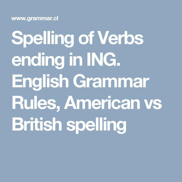 Spelling of Verbs ending in ING. English Grammar Rules, American vs British spelling