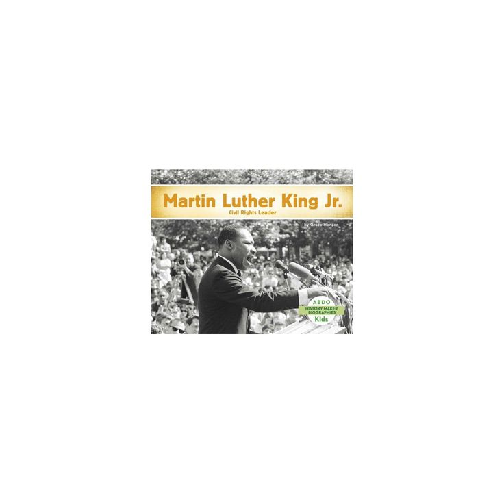 Martin Luther King, Jr. : Civil Rights Leader (Paperback) (Grace Hansen)