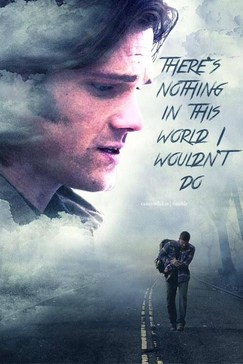 """""""You're my big brother. There's NOTHING I wouldn't do for you."""" - Sam Winchester """"That's my job right? Watch out for my pain-in-the-ass little brother."""" - Dean Winchester"""