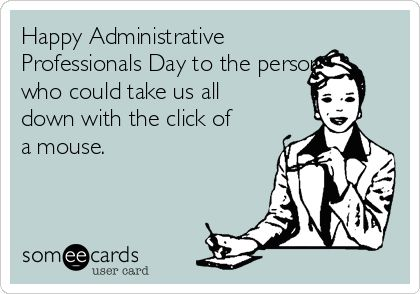 Administrative Professionals Day - Wednesday of the last full week of April.