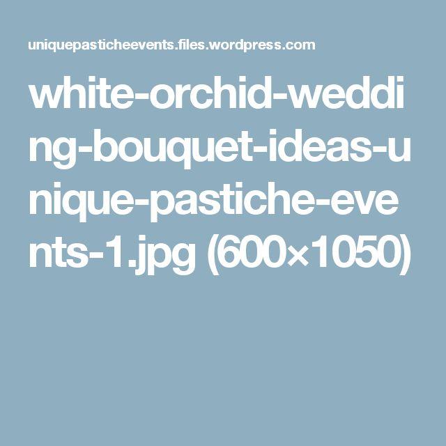 white-orchid-wedding-bouquet-ideas-unique-pastiche-events-1.jpg (600×1050)