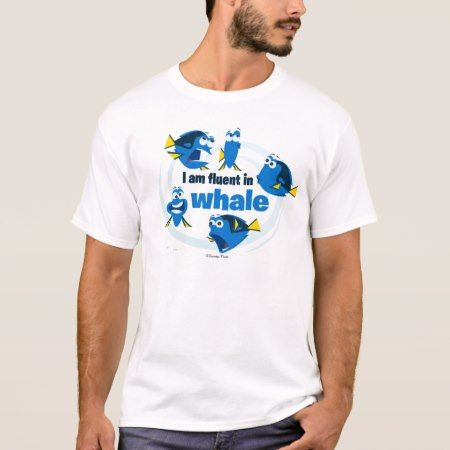 Dory | I am Fluent in Whale T-Shirt - tap, personalize, buy right now!