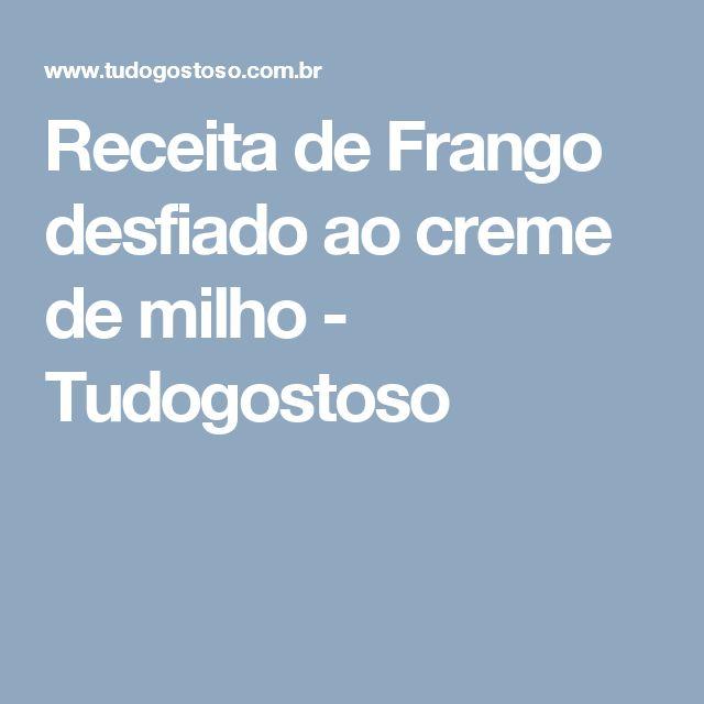 Receita de Frango desfiado ao creme de milho - Tudogostoso