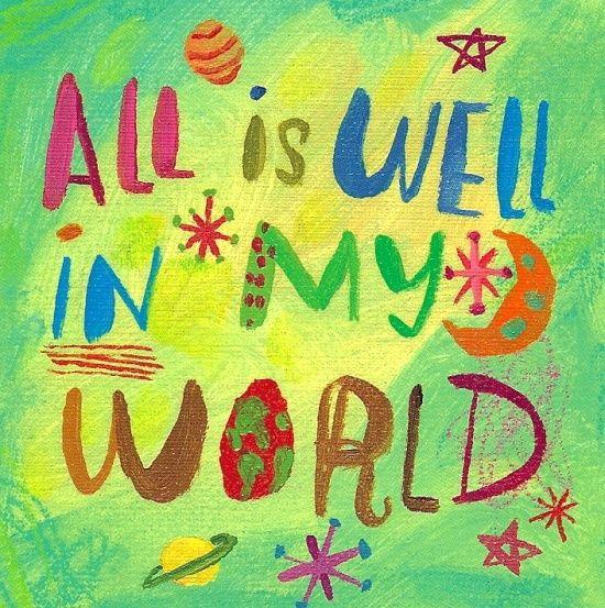 """All is Well in my world"" Louise Hay"