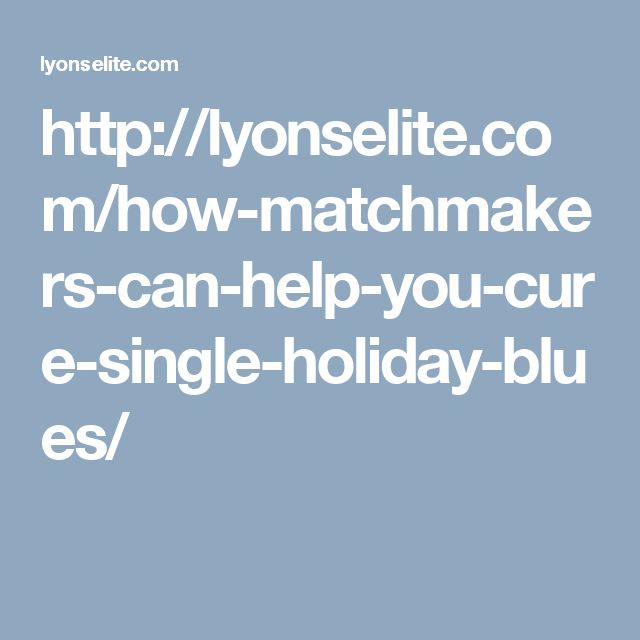 http://lyonselite.com/how-matchmakers-can-help-you-cure-single-holiday-blues/