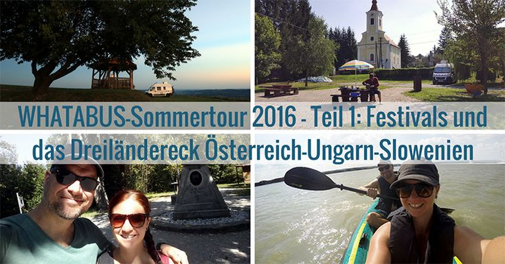 WHATABUS-Bericht von unserem Sommerurlaub 2016 - Teil 1: Es ging auf zwei Festivals in Österreich und dann ins Dreiländereck Österreich-Ungarn-Slowenien.