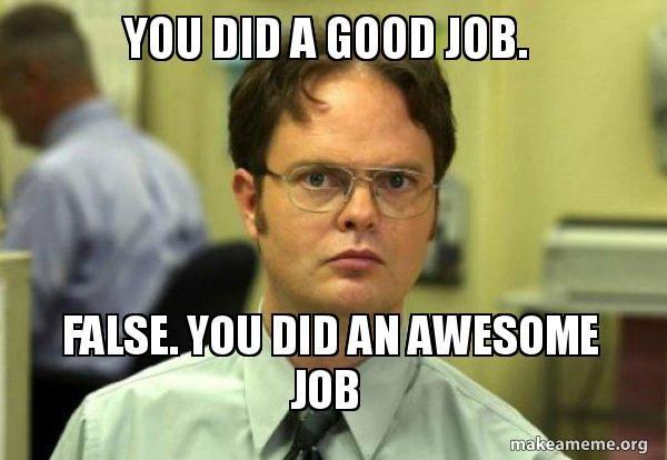 Nice Work Funny Meme Job Memes Work Humor Social Work Humor