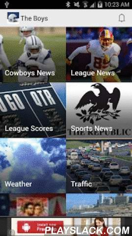 "The Boys Football News App  Android App - playslack.com ,  Get the latest news, scores, and injury reports for ""America's Team"" and Dallas Cowboys professional football. We compile all of the news you need to know to be the most up to date on the Dallas football team. The app pulls articles from around the web as well as articles from by Cowboys fans just like yourself.The Boys mobile app includes:> Cowboys news & updates for Cowboy addicts!> Cowboys sports talk radio and…"