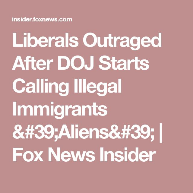 Liberals Outraged After DOJ Starts Calling Illegal Immigrants 'Aliens' | Fox News Insider