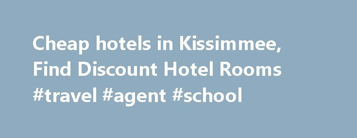 Cheap hotels in Kissimmee, Find Discount Hotel Rooms #travel #agent #school http://germany.remmont.com/cheap-hotels-in-kissimmee-find-discount-hotel-rooms-travel-agent-school/  #hotels cheap # Cheap Kissimmee Hotels HotelsCheap.org is a leading discount travel website that specializes in finding cheap hotels in Kissimmee. HotelsCheap.org offers 138 budget hotels in the Kissimmee area, many of which are on sale, or offer last minute deals to consumers throughout the week. In addition to…