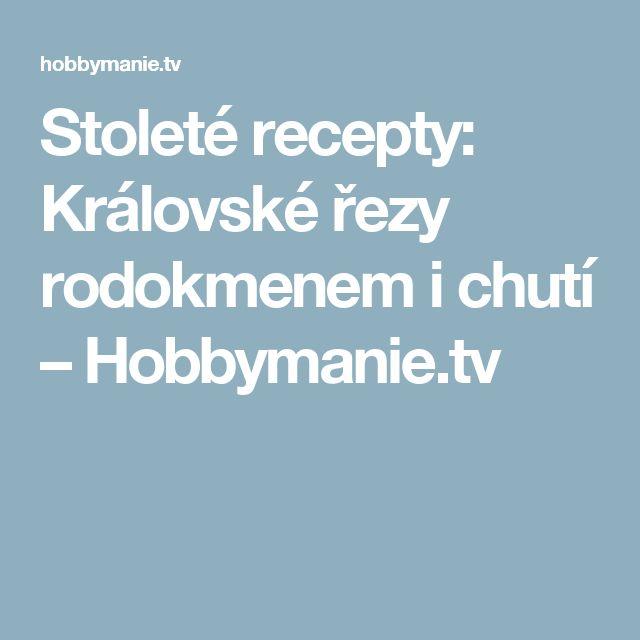 Stoleté recepty: Královské řezy rodokmenem i chutí – Hobbymanie.tv