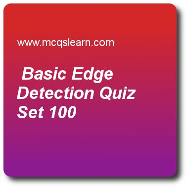 Basic Edge Detection Quizzes:  digital image processing Quiz 100 Questions and Answers - Practice image processing quizzes based questions and answers to study basic edge detection quiz with answers. Practice MCQs to test learning on basic edge detection, image compressors, image erosion, multiresolution expansions, line detection in digital image processing quizzes. Online basic edge detection worksheets has study guide as for diagonal edge detection we use 2d mask of, answer key with…
