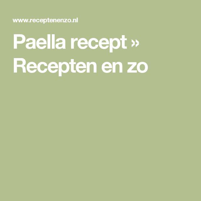 Paella recept » Recepten en zo