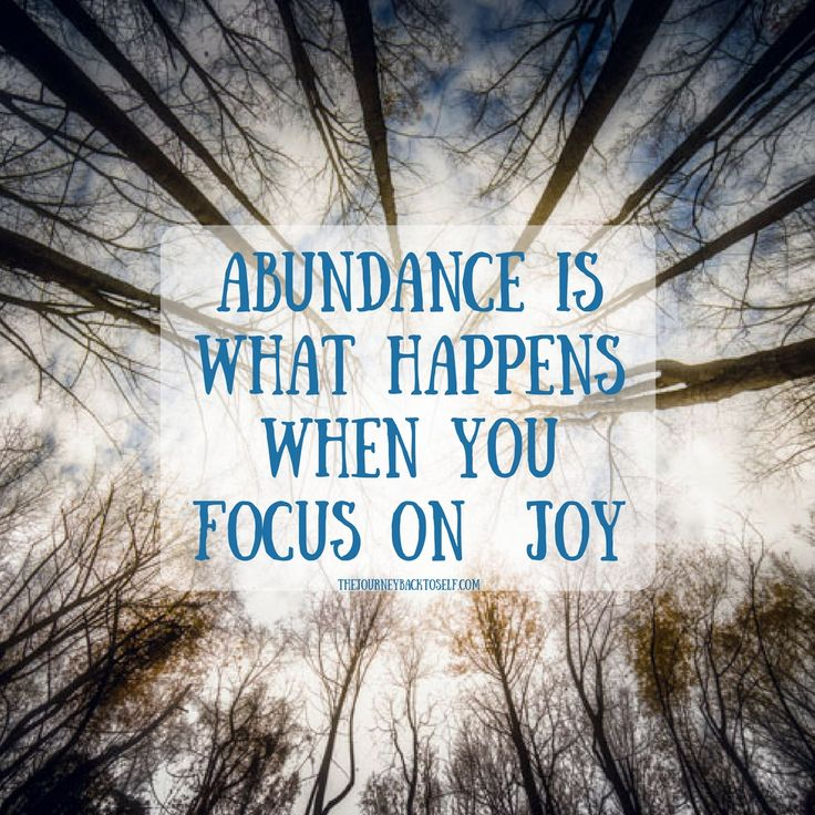 Abundance, money, prosperity are the result of living in joy! Law of Attraction! Visit: http://www.thejourneybacktoself.com