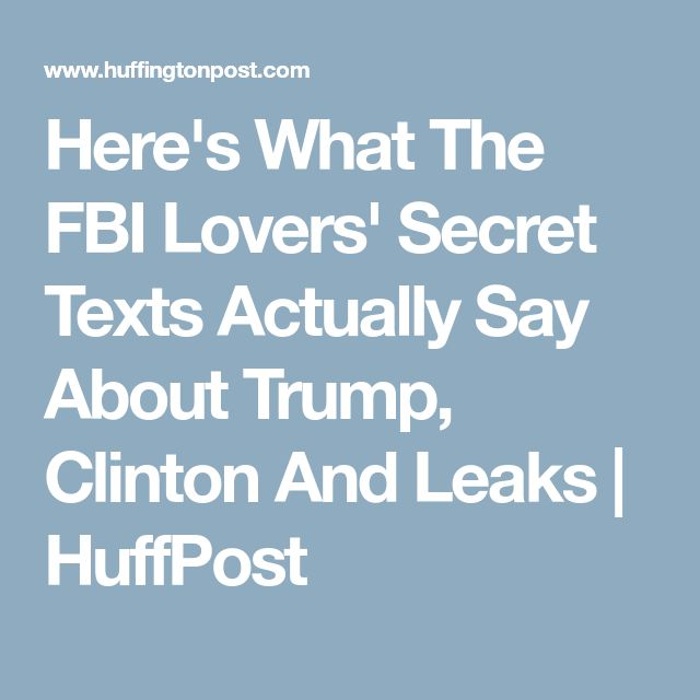 Here's What The FBI Lovers' Secret Texts Actually Say About Trump, Clinton And Leaks | HuffPost