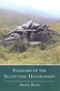 Folklore of the Scottish Highlands [Paperback] Anne Ross (Author) :  The folklore of the Scottish Highlands is unique and very much alive. Anne Ross is a Gaelic-speaking scholar and archaeologist who has lived and worked in crofting communities, which has enabled her to collect information firsthand and assess the veracity of material already published. In this substantially revised edition of a classic work first published 25 years ago, she portrays the beliefs and customs of the Scots.