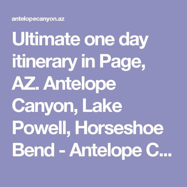 Ultimate one day itinerary in Page, AZ. Antelope Canyon, Lake Powell, Horseshoe Bend - Antelope Canyon