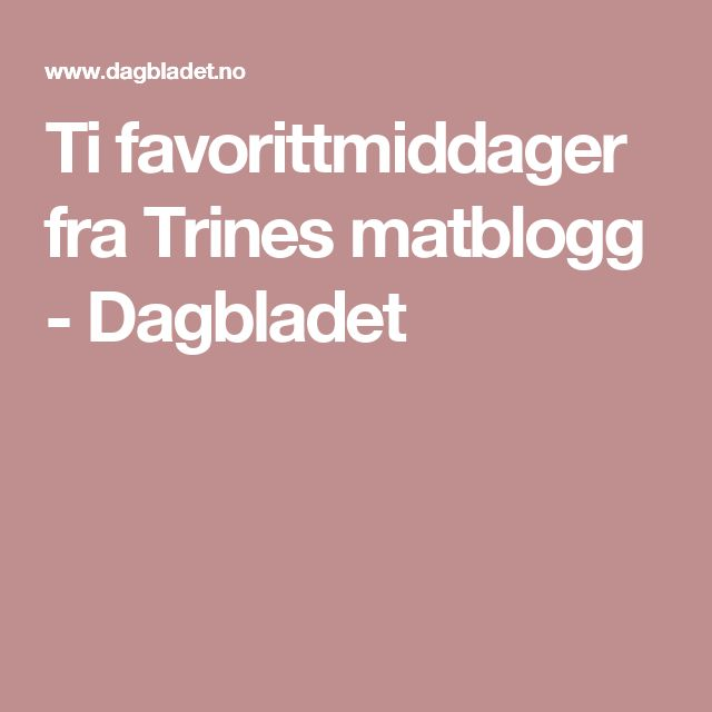Ti favorittmiddager fra Trines matblogg - Dagbladet