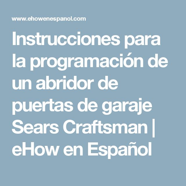Instrucciones para la programación de un abridor de puertas de garaje Sears Craftsman | eHow en Español