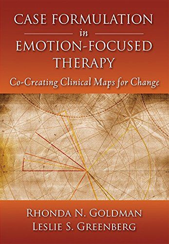 Case Formulation in Emotion-Focused Therapy: Co-Creating Clinical Maps for Change by Rhonda N. Goldman and Leslie S. Greenberg