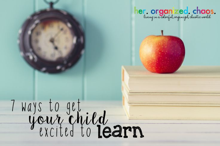 7 Ways To Get Your Child Excited to Learn