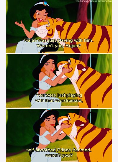 """""""Rajah was just playing with him, weren't you, Rajah? You were just playing with that overdressed, self-absorbed Prince Achmed, weren't you?"""""""