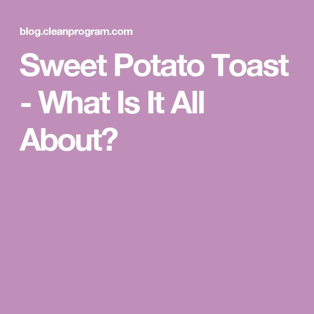 Sweet Potato Toast - What Is It All About?