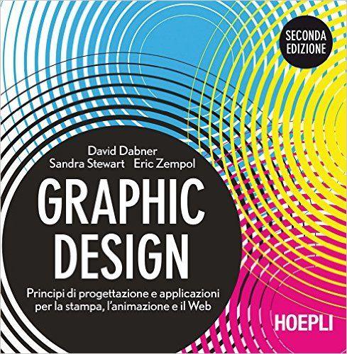 Amazon.it: Graphic design. Principi di progettazione e applicazioni per la stampa, l'animazione e il Web - David Dabner, Sandra Stewart, Eric Zempol - Libri