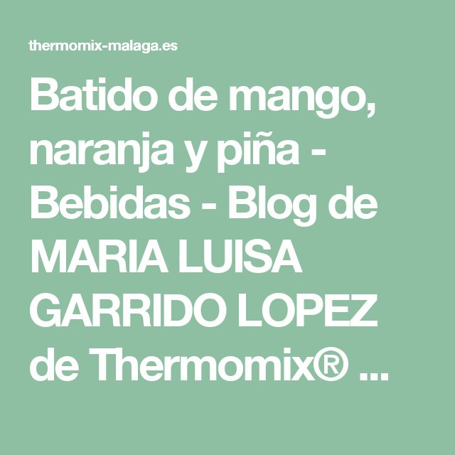 Batido de mango, naranja y piña - Bebidas - Blog de MARIA LUISA GARRIDO LOPEZ de Thermomix® Málaga