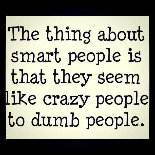 """""""The thing about smart people is that they seem like crazy people to dumb people.""""   #goedemorgen #quote » @joostgeurtsen » Instagram Profile » Followgram"""