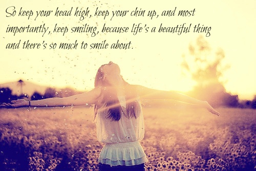 So keep your head high, keep your chin up, and most