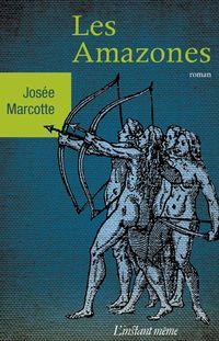 Les Amazones de Josée Marcotte (Éditions de l'Instant même) « Elle sait beaucoup trop de choses, des choses que je ne suis pas certaine de vouloir savoir... »
