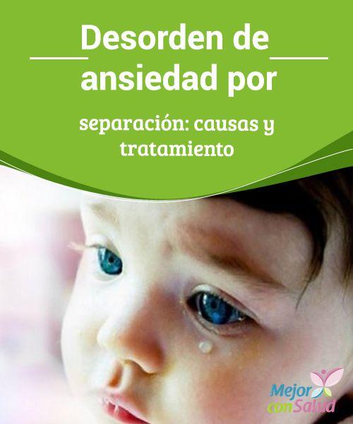 Desorden de ansiedad por separación: causas y tratamiento   l desorden de ansiedad por separación es algo muy común en el desarrollo infantil y se produce normalmente en los bebés de entre 8 y 12 meses de edad.