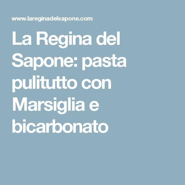 La Regina del Sapone: pasta pulitutto con Marsiglia e bicarbonato