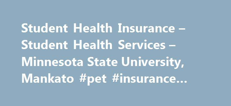 Student Health Insurance – Student Health Services – Minnesota State University, Mankato #pet #insurance #cost http://insurance.remmont.com/student-health-insurance-student-health-services-minnesota-state-university-mankato-pet-insurance-cost/  #student health insurance # Student Health Insurance Page address: http://www.mnsu.edu/shs/studenthealthinsurance.html Student Health Services will provide services to currently enrolled students with or without insurance. Information for Students…