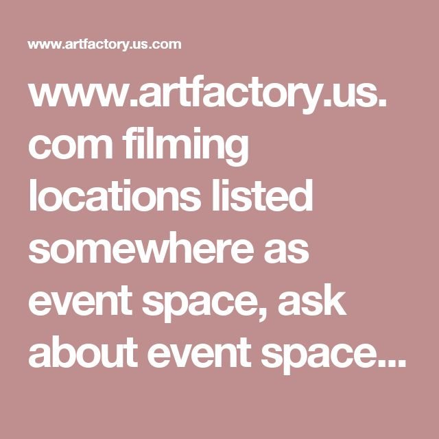www.artfactory.us.com filming locations  listed somewhere as event space, ask about event space rental