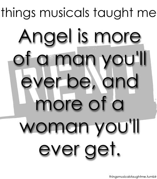 One of my favorite quotes from Rent :) I like to think I am too! Loovvvvvveeeee Angel ❤