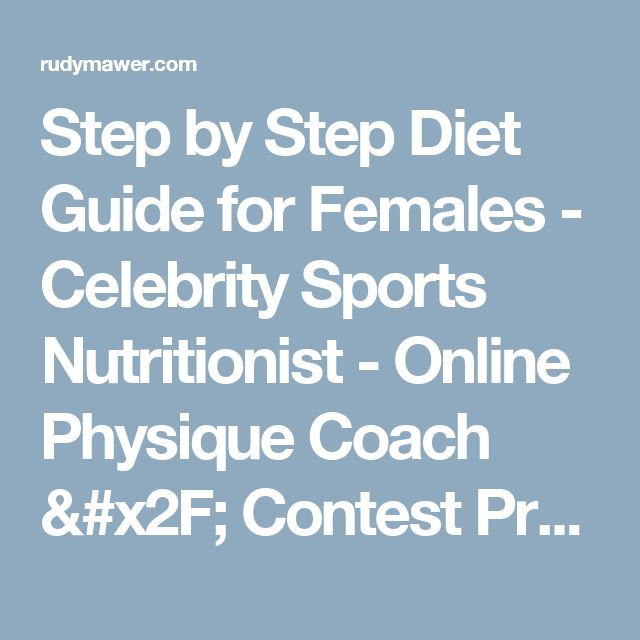 Step by Step Diet Guide for Females - Celebrity Sports Nutritionist - Online Physique Coach / Contest Prep - Online Personal Training - Rudy Mawer | Scientific Physique Coaching, Sports Nutrition, Elite Online Personal Trainer