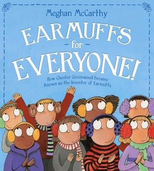 The Nonfiction Detectives: Earmuffs for Everyone by Meghan McCarthy. In Earmuffs for Everyone, the clever and talented Meghan McCarthy offers readers an explanation as to how Chester Greenwood (from Maine) was credited with inventing earmuffs.