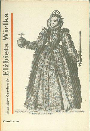 Elżbieta Wielka, Stanisław Grzybowski, Ossolineum, 1989, http://www.antykwariat.nepo.pl/elzbieta-wielka-stanislaw-grzybowski-p-14663.html