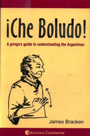¡Che, Boludo! A gringo's guide to understanding the Argentines #Argentina #Spanish #Slang #Lunfardo
