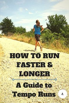 Tempo Runs - on guide on how to run tempos to become a faster runner that can go longer distances.