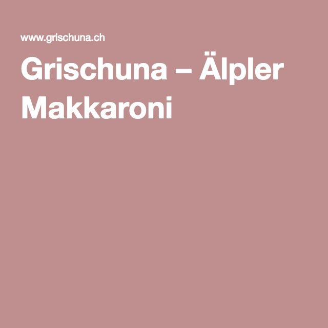 Grischuna – Älpler Makkaroni