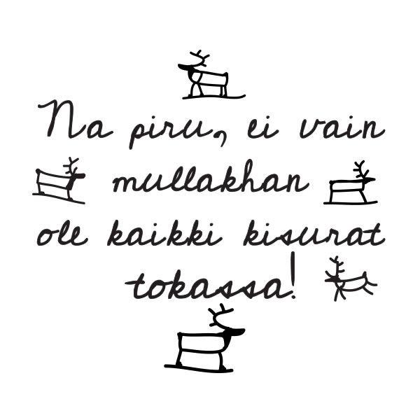 Na piru, ei vain mullakhan ole kaikki kisurat tokassa!  #porot #poro #poromies #lappi #lappilainen #hullu #hulluus #huumori #tpaita #tpaidat #porotokka #tokka #spreadshirt #kisura