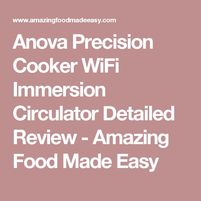 Anova Precision Cooker WiFi Immersion Circulator Detailed Review - Amazing Food Made Easy