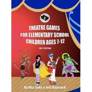 Theatre Games For Elementary School Children Ages 7-12 (Perfect Paperback) http://www.amazon.com/dp/0578012197/?tag=jaspi0a-20 0578012197