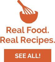 Real Food. Real Recipes. See All!