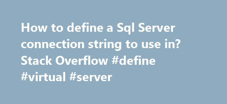 """How to define a Sql Server connection string to use in? Stack Overflow #define #virtual #server http://arlington.remmont.com/how-to-define-a-sql-server-connection-string-to-use-in-stack-overflow-define-virtual-server/  # How to: connectionString ? Hopefully a simple question, but I am too new to Visual Basic to understand. http://msdn.microsoft.com/en-us/library/d7469at0.aspx. I am writing an app in VB and trying to connect it to a """"Local Database"""" / """"Dataset"""". I received help earlier today…"""