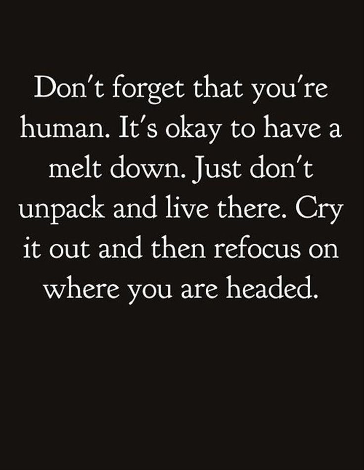 Cry it out and then refocus on where you are headed